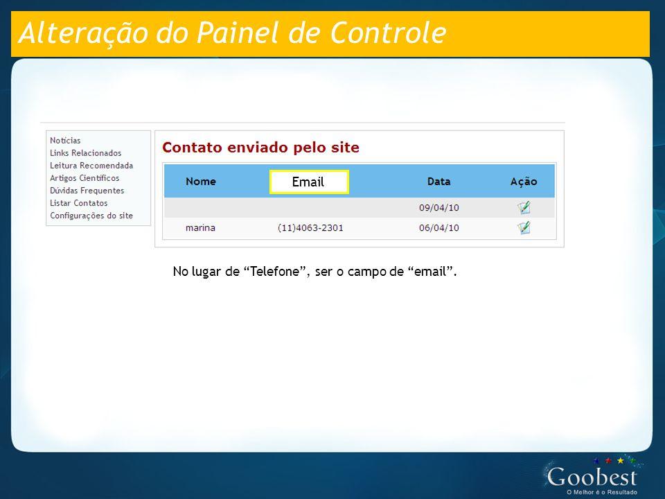 Alteração do Painel de Controle No lugar de Telefone , ser o campo de email . Email