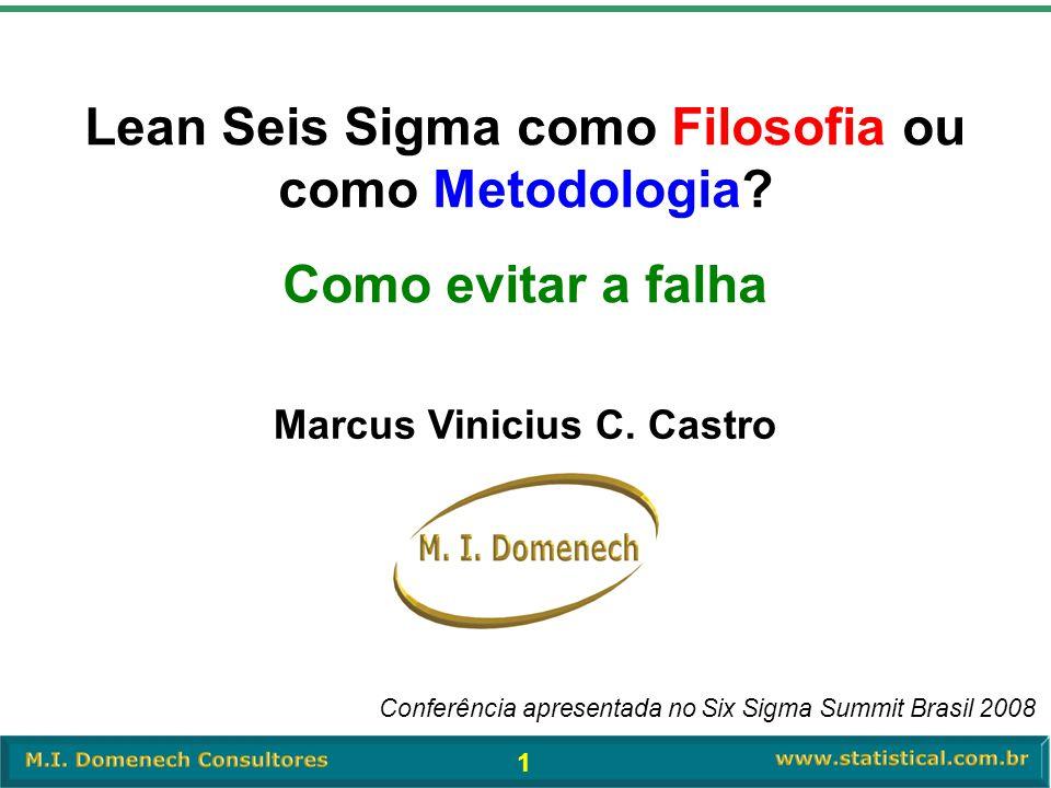 1 Marcus Vinicius C. Castro Lean Seis Sigma como Filosofia ou como Metodologia? Como evitar a falha Conferência apresentada no Six Sigma Summit Brasil