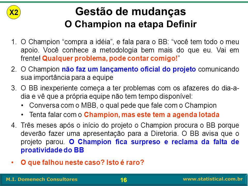 """16 Gestão de mudanças O Champion na etapa Definir X2 1.O Champion """"compra a idéia"""", e fala para o BB: """"você tem todo o meu apoio. Você conhece a metod"""