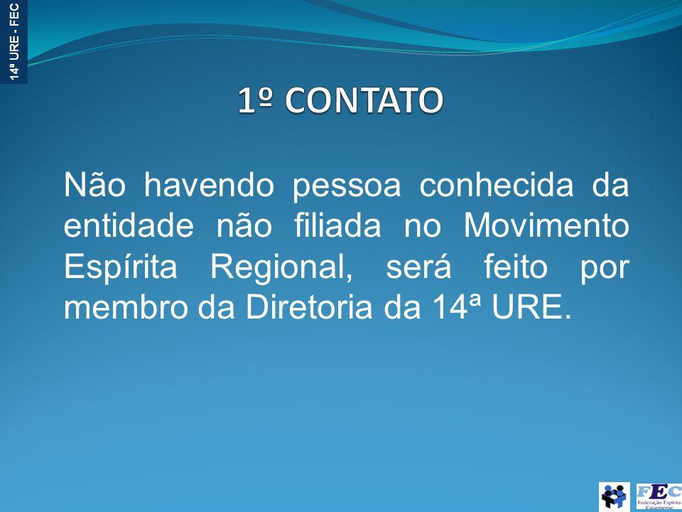 14ª URE - FEC Não havendo pessoa conhecida da entidade não filiada no Movimento Espírita Regional, será feito por membro da Diretoria da 14ª URE.