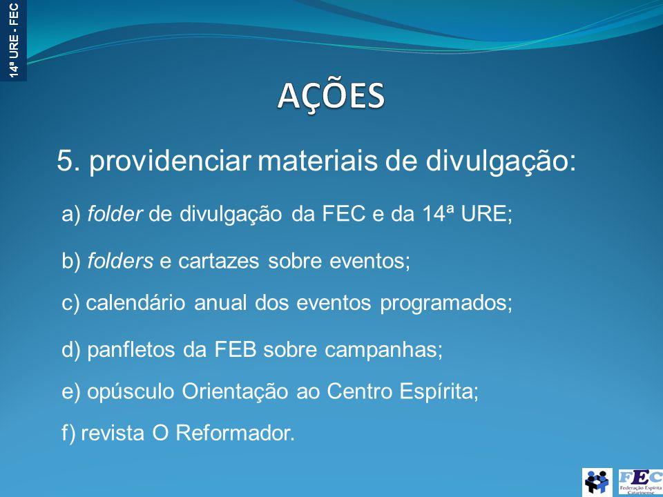 14ª URE - FEC 5. providenciar materiais de divulgação: a) folder de divulgação da FEC e da 14ª URE; b) folders e cartazes sobre eventos; c) calendário