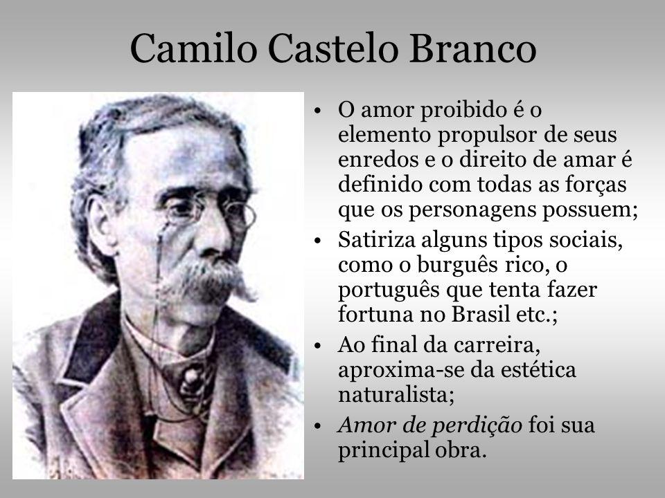 Camilo Castelo Branco •O amor proibido é o elemento propulsor de seus enredos e o direito de amar é definido com todas as forças que os personagens po