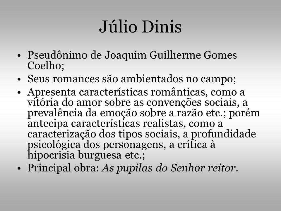 Júlio Dinis •Pseudônimo de Joaquim Guilherme Gomes Coelho; •Seus romances são ambientados no campo; •Apresenta características românticas, como a vitó