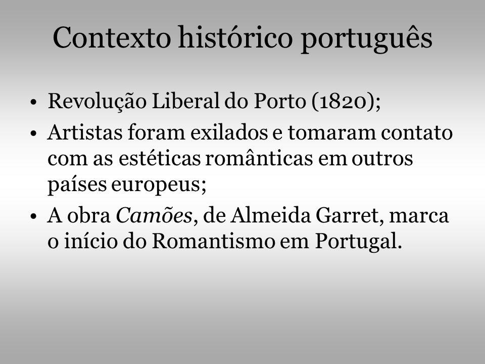 Contexto histórico português •Revolução Liberal do Porto (1820); •Artistas foram exilados e tomaram contato com as estéticas românticas em outros país