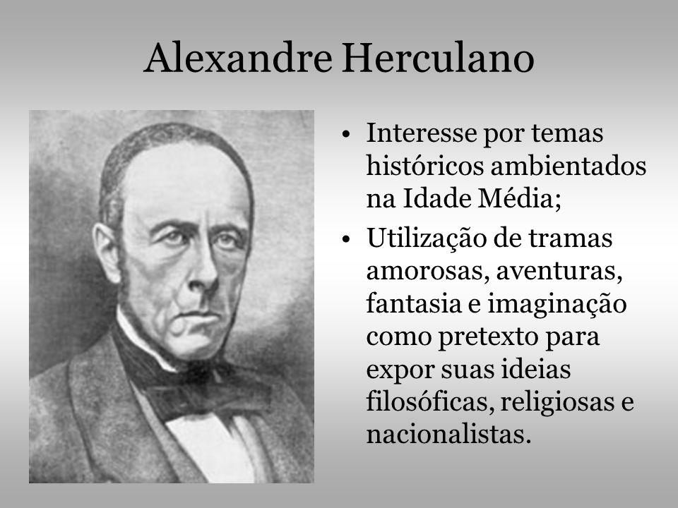 Alexandre Herculano •Interesse por temas históricos ambientados na Idade Média; •Utilização de tramas amorosas, aventuras, fantasia e imaginação como