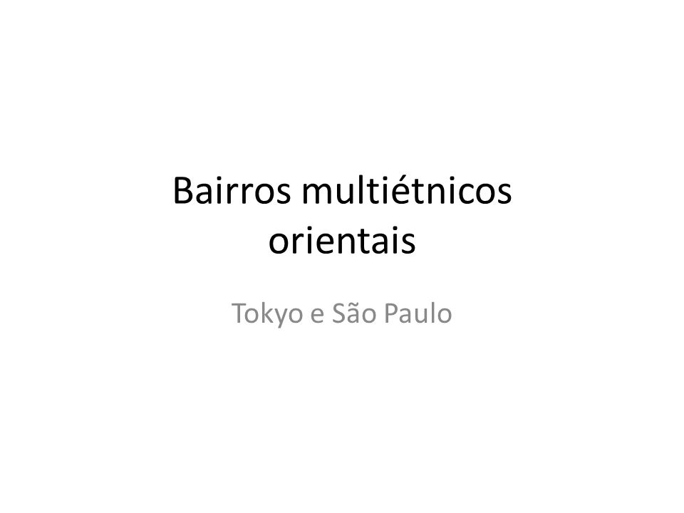 Bairros multiétnicos orientais Tokyo e São Paulo