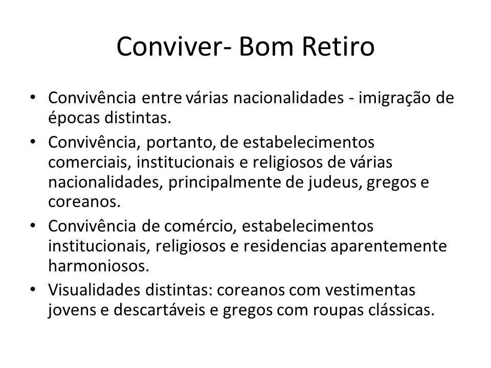 Conviver- Bom Retiro • Convivência entre várias nacionalidades - imigração de épocas distintas. • Convivência, portanto, de estabelecimentos comerciai