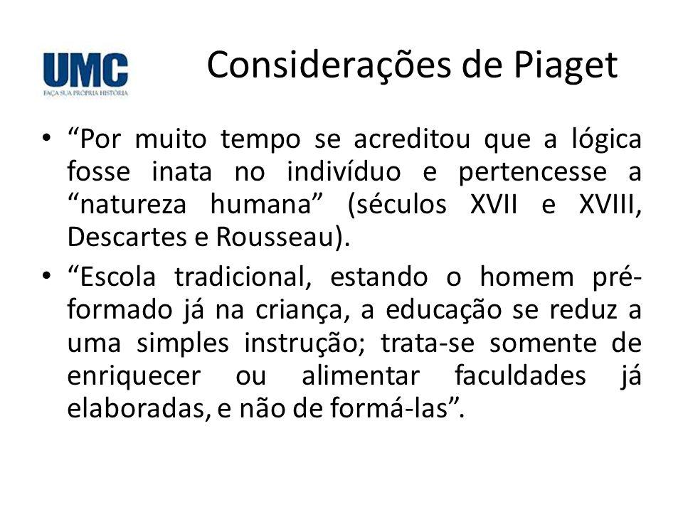 """Considerações de Piaget • """"Por muito tempo se acreditou que a lógica fosse inata no indivíduo e pertencesse a """"natureza humana"""" (séculos XVII e XVIII,"""