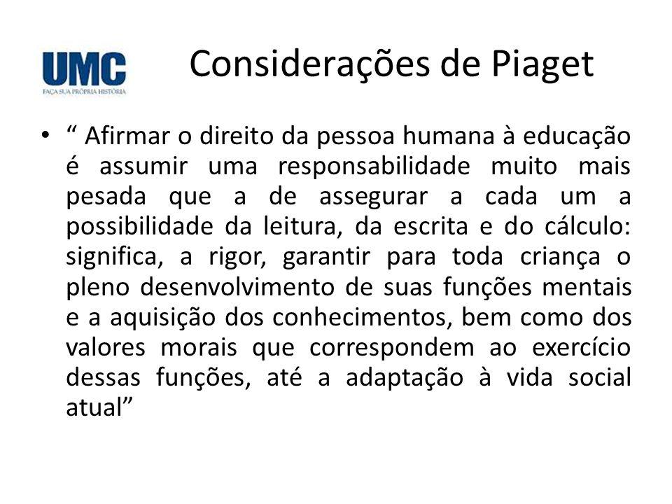 """Considerações de Piaget • """" Afirmar o direito da pessoa humana à educação é assumir uma responsabilidade muito mais pesada que a de assegurar a cada u"""