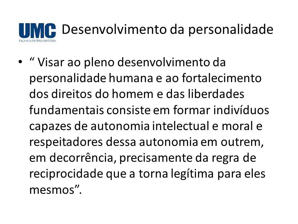 """Desenvolvimento da personalidade • """" Visar ao pleno desenvolvimento da personalidade humana e ao fortalecimento dos direitos do homem e das liberdades"""