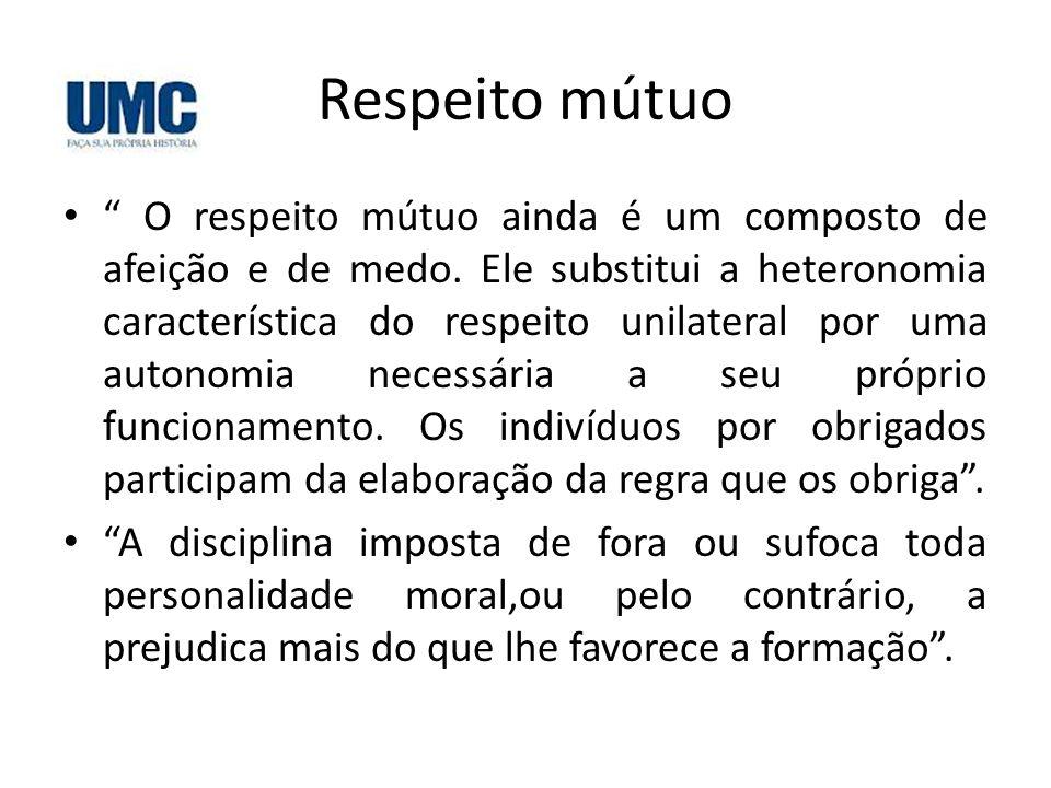 """Respeito mútuo • """" O respeito mútuo ainda é um composto de afeição e de medo. Ele substitui a heteronomia característica do respeito unilateral por um"""