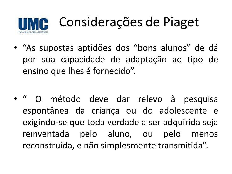 """Considerações de Piaget • """"As supostas aptidões dos """"bons alunos"""" de dá por sua capacidade de adaptação ao tipo de ensino que lhes é fornecido"""". • """" O"""