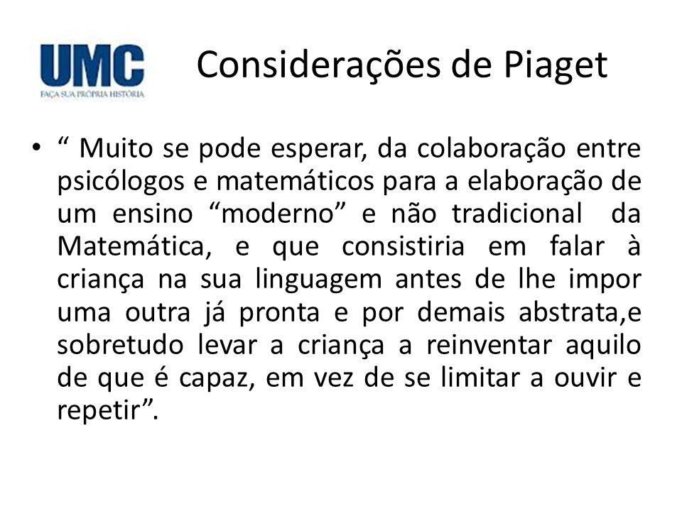"""Considerações de Piaget • """" Muito se pode esperar, da colaboração entre psicólogos e matemáticos para a elaboração de um ensino """"moderno"""" e não tradic"""