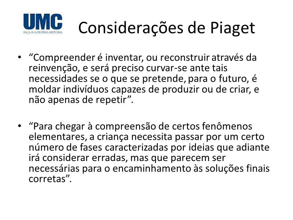 """Considerações de Piaget • """"Compreender é inventar, ou reconstruir através da reinvenção, e será preciso curvar-se ante tais necessidades se o que se p"""