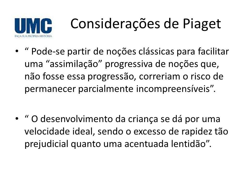 """Considerações de Piaget • """" Pode-se partir de noções clássicas para facilitar uma """"assimilação"""" progressiva de noções que, não fosse essa progressão,"""