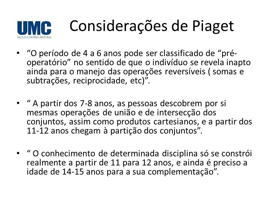 """Considerações de Piaget • """"O período de 4 a 6 anos pode ser classificado de """"pré- operatório"""" no sentido de que o indivíduo se revela inapto ainda par"""