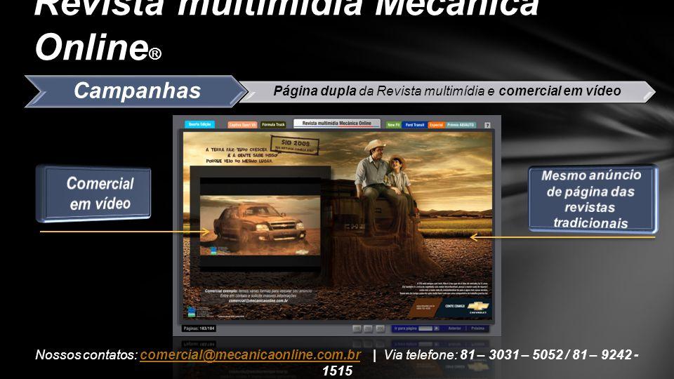 Campanhas Página dupla da Revista multimídia e comercial em vídeo Revista multimídia Mecânica Online ® Nossos contatos: comercial@mecanicaonline.com.b