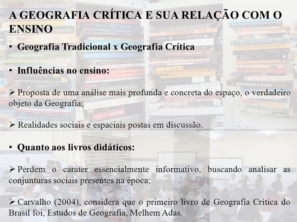 • Geografia Tradicional x Geografia Crítica • Influências no ensino:  Proposta de uma análise mais profunda e concreta do espaço, o verdadeiro objeto