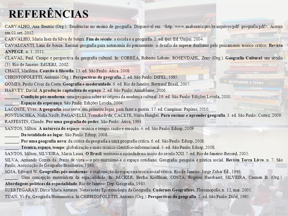 REFERÊNCIAS CARVALHO, Ana Beatriz (Org.). Tendências no ensino de geografia. Disponível em:. Acesso em 01 set. 2012. CARVALHO, Maria Inez da Silva de
