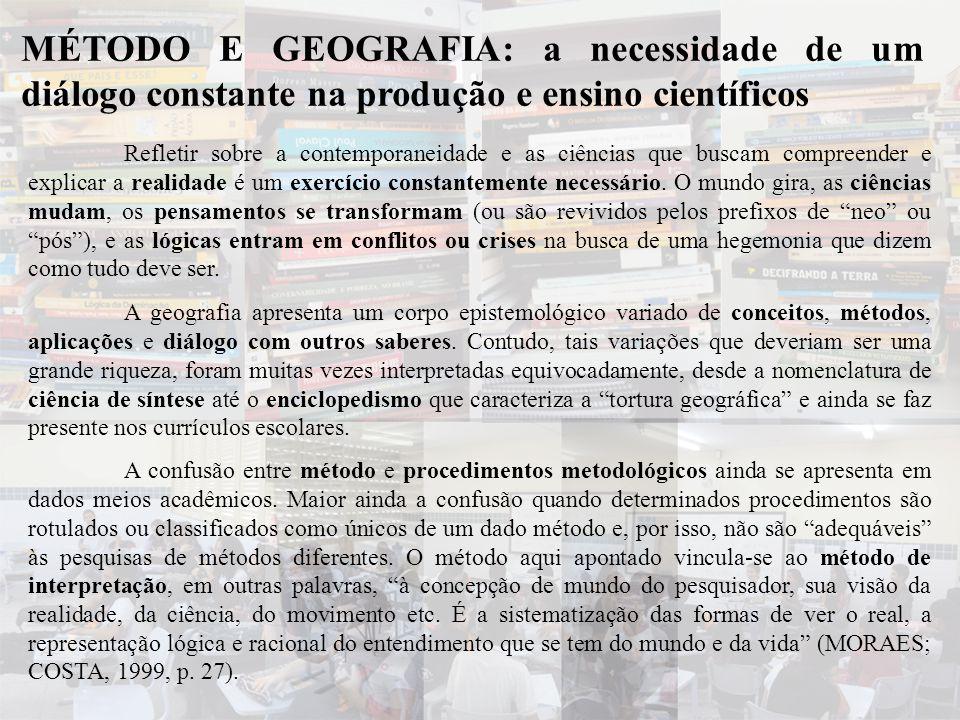 MÉTODO E GEOGRAFIA: a necessidade de um diálogo constante na produção e ensino científicos Refletir sobre a contemporaneidade e as ciências que buscam