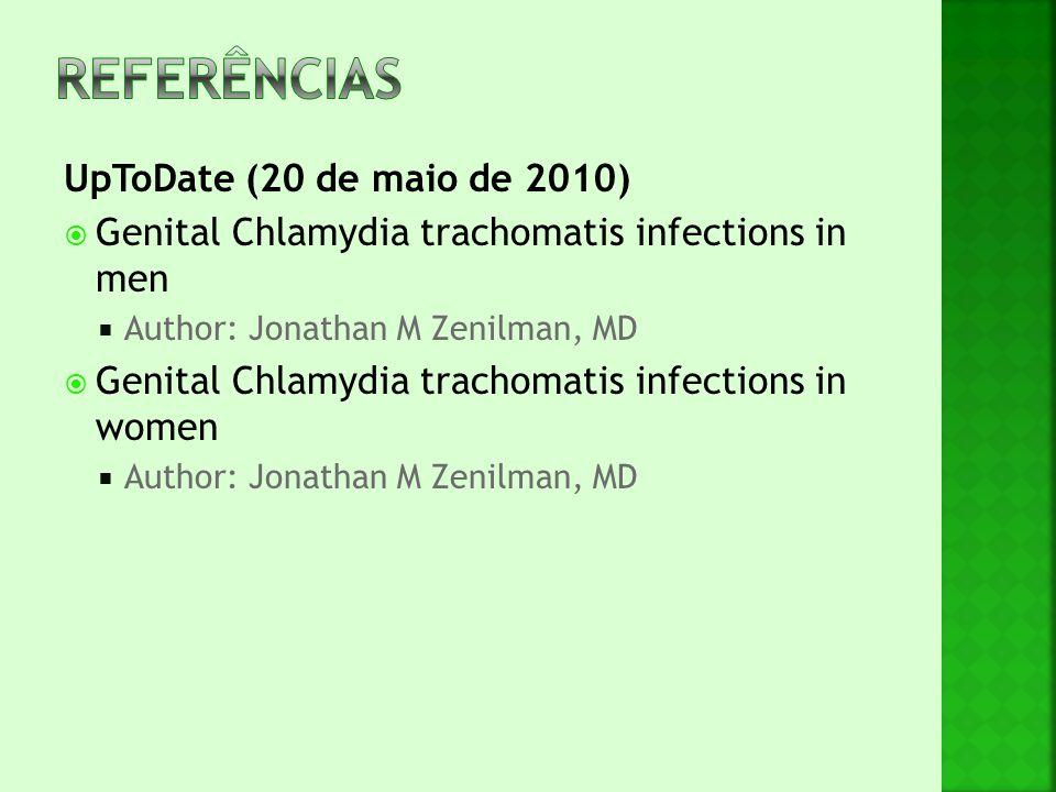 UpToDate (20 de maio de 2010)  Genital Chlamydia trachomatis infections in men  Author: Jonathan M Zenilman, MD  Genital Chlamydia trachomatis infe