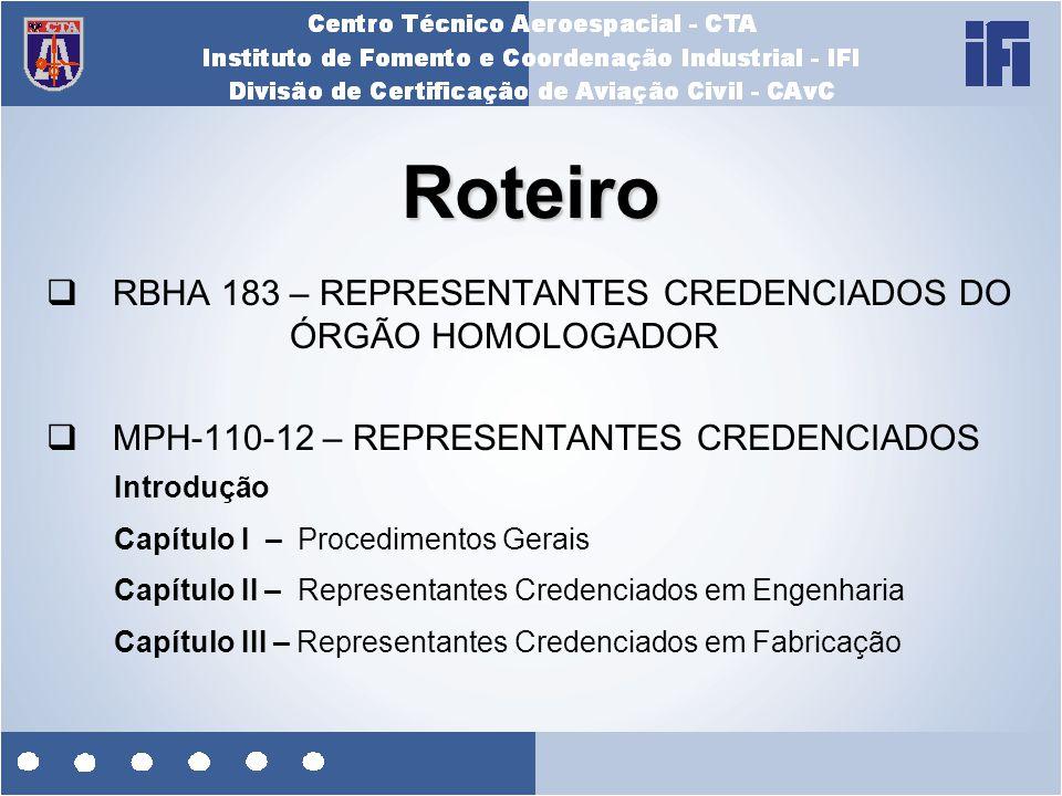 Roteiro  RBHA 183 – REPRESENTANTES CREDENCIADOS DO ÓRGÃO HOMOLOGADOR  MPH-110-12 – REPRESENTANTES CREDENCIADOS Introdução Capítulo I – Procedimentos