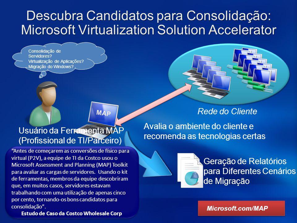 Descubra Candidatos para Consolidação: Microsoft Virtualization Solution Accelerator Microsoft.com/MAP Geração de Relatórios para Diferentes Cenários