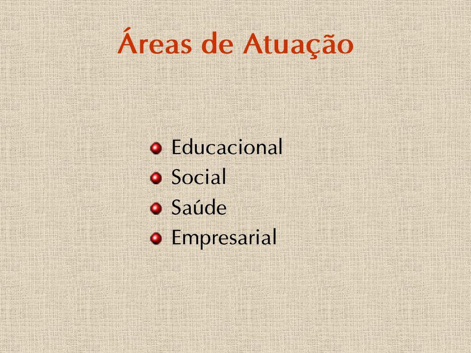 Áreas de Atuação Educacional Social Saúde Empresarial