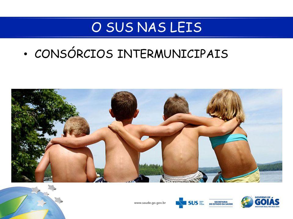O SUS NAS LEIS • CONSÓRCIOS INTERMUNICIPAIS