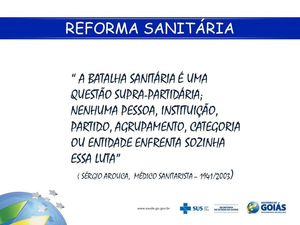 """REFORMA SANITÁRIA """" A BATALHA SANITÁRIA É UMA QUESTÃO SUPRA-PARTIDÁRIA; NENHUMA PESSOA, INSTITUIÇÃO, PARTIDO, AGRUPAMENTO, CATEGORIA OU ENTIDADE ENFRE"""