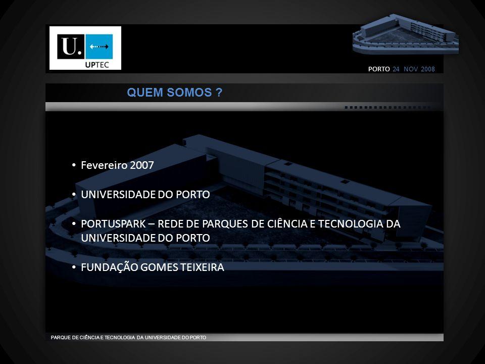 PORTO 24 NOV 2008                                    PARQUE DE CIÊNCIA E TECNOLOGIA DA UNIVERSIDADE DO PORTO QUEM SOMOS .