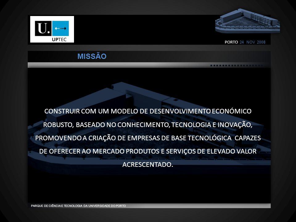                                    PARQUE DE CIÊNCIA E TECNOLOGIA DA UNIVERSIDADE DO PORTO CONSTRUIR COM UM MODELO DE DESENVOLVIMENTO ECONÓMICO ROBUSTO, BASEADO NO CONHECIMENTO, TECNOLOGIA E INOVAÇÃO, PROMOVENDO A CRIAÇÃO DE EMPRESAS DE BASE TECNOLÓGICA CAPAZES DE OFERECER AO MERCADO PRODUTOS E SERVIÇOS DE ELEVADO VALOR ACRESCENTADO.
