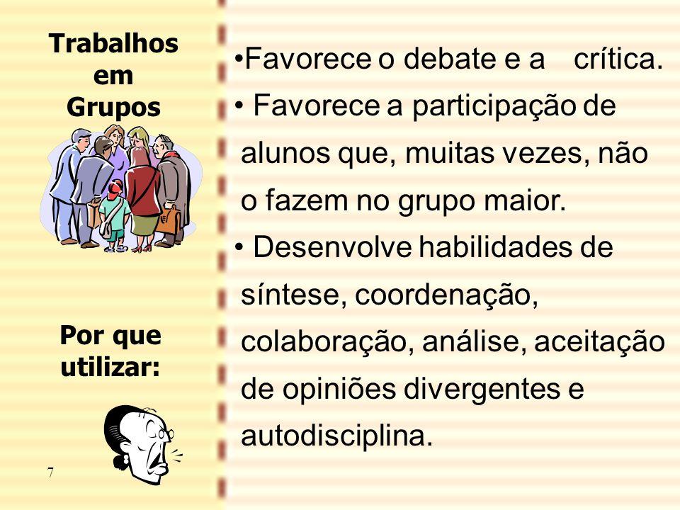 8 •Favorece o debate e a crítica. • Favorece a participação de alunos que, muitas vezes, não o fazem no grupo maior. • Desenvolve habilidades de sínte