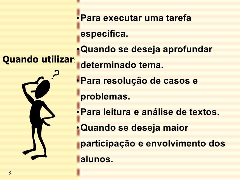 9 •Para executar uma tarefa específica. •Quando se deseja aprofundar determinado tema. •Para resolução de casos e problemas. •Para leitura e análise d