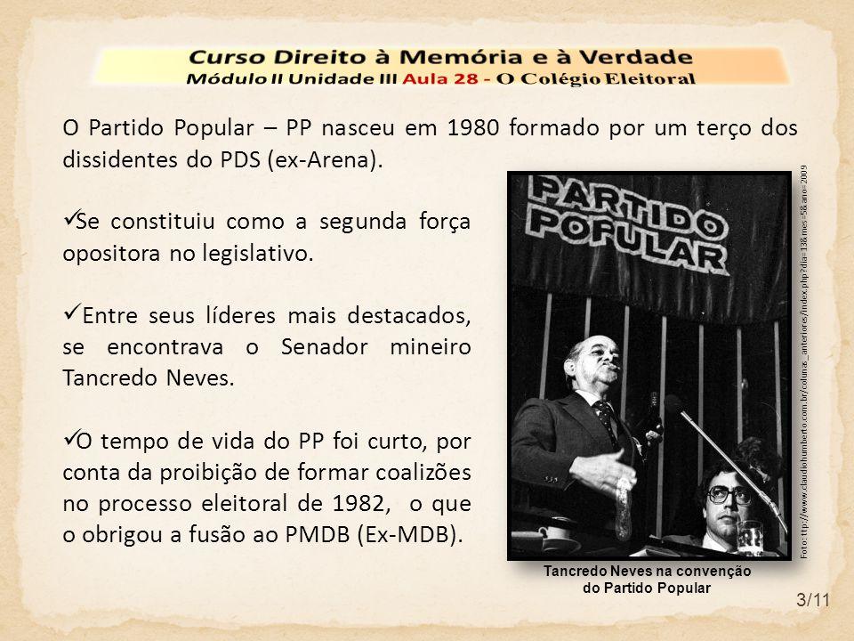 3/11 O Partido Popular – PP nasceu em 1980 formado por um terço dos dissidentes do PDS (ex-Arena).