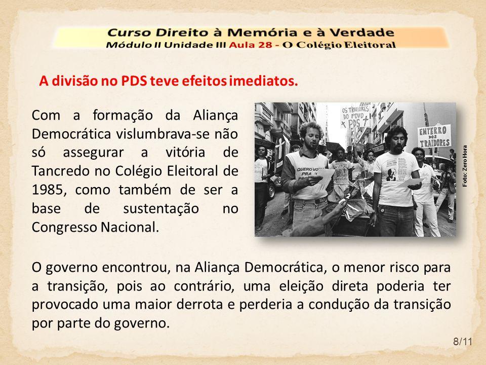 8/11 Com a formação da Aliança Democrática vislumbrava-se não só assegurar a vitória de Tancredo no Colégio Eleitoral de 1985, como também de ser a base de sustentação no Congresso Nacional.