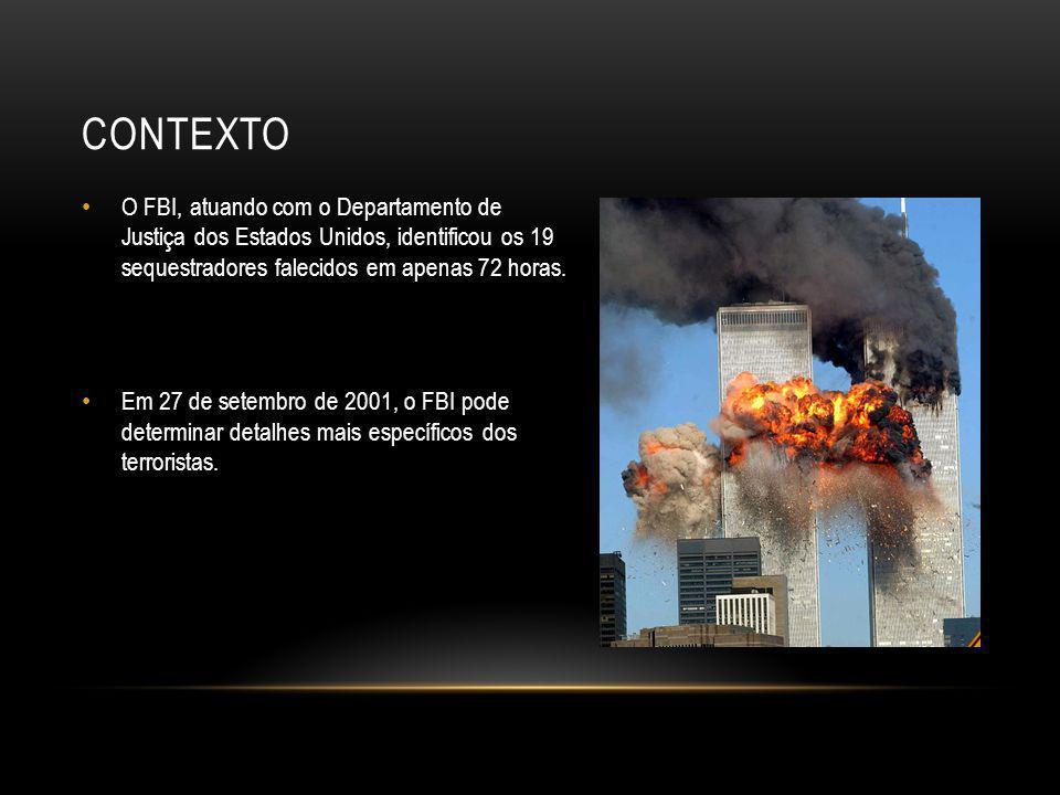 CONTEXTO • O FBI, atuando com o Departamento de Justiça dos Estados Unidos, identificou os 19 sequestradores falecidos em apenas 72 horas. • Em 27 de