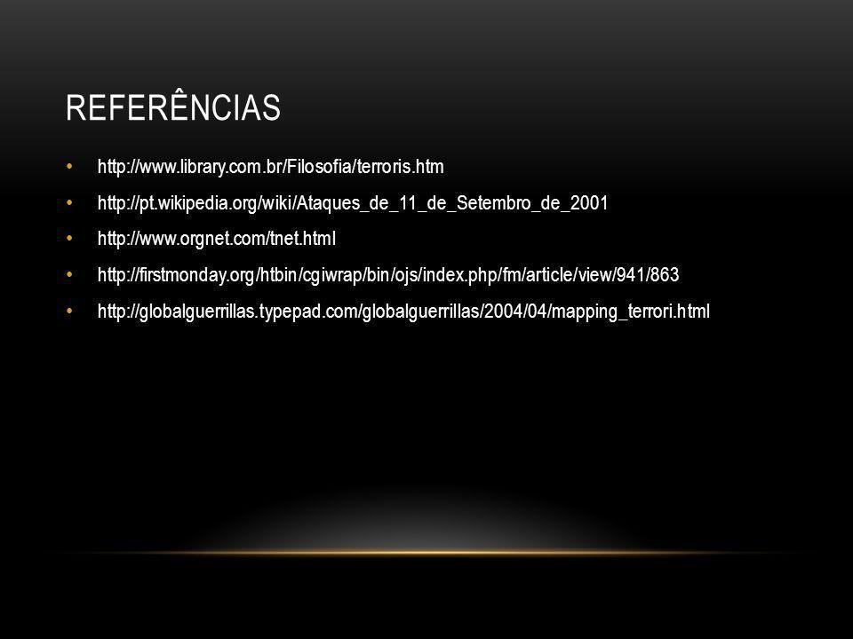 REFERÊNCIAS • http://www.library.com.br/Filosofia/terroris.htm • http://pt.wikipedia.org/wiki/Ataques_de_11_de_Setembro_de_2001 • http://www.orgnet.co