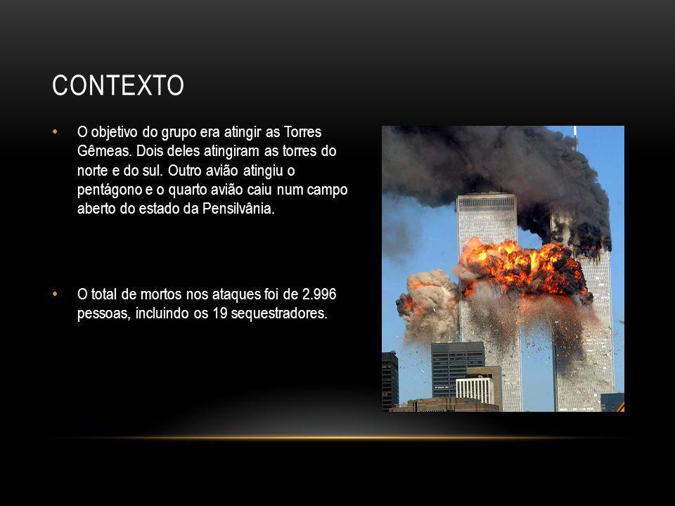CONTEXTO • O objetivo do grupo era atingir as Torres Gêmeas. Dois deles atingiram as torres do norte e do sul. Outro avião atingiu o pentágono e o qua
