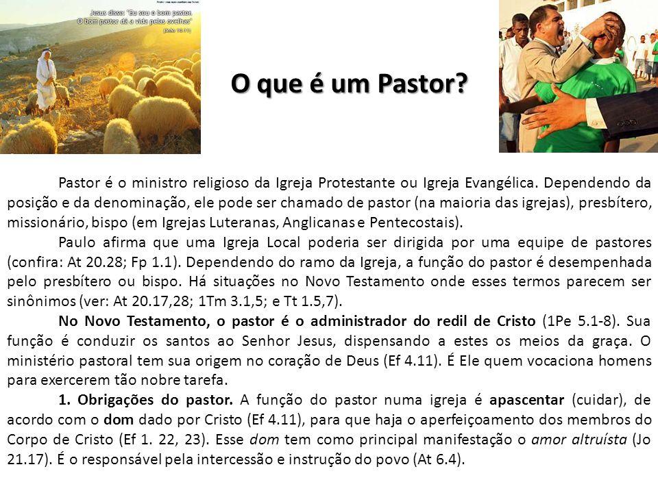 O que é um Pastor? Pastor é o ministro religioso da Igreja Protestante ou Igreja Evangélica. Dependendo da posição e da denominação, ele pode ser cham