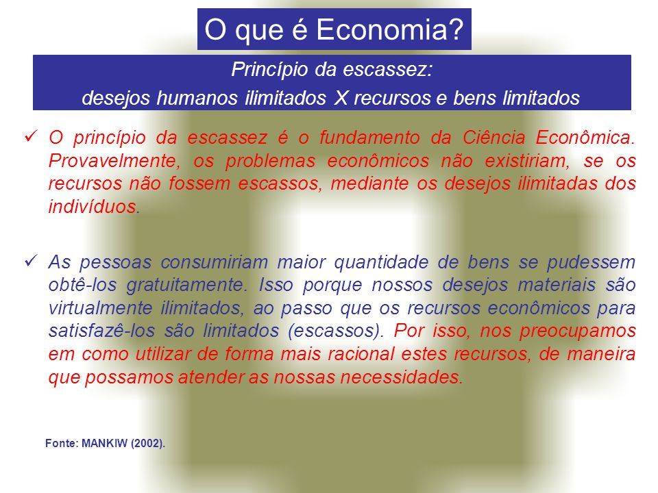  A Ciência Econômica tem como objetivo estudar a forma como os homens decidem empregar recursos produtivos escassos, que podem ter aplicações alternativas, para produzir diversas mercadorias, ao longo do tempo, distribuí- las para consumo, agora e no futuro, por pessoas e grupos da sociedade.