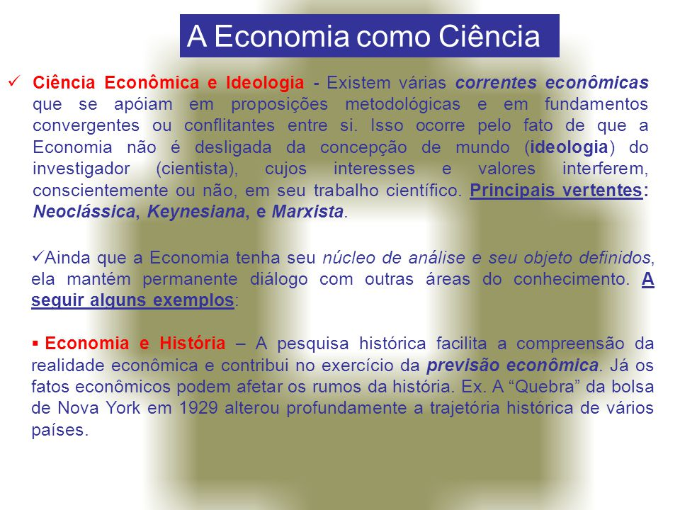  Economia, Matemática e Estatística – A Matemática e a Estatística surgem como ferramentas para estabelecer relações entre as diversas variáveis econômicas existentes.