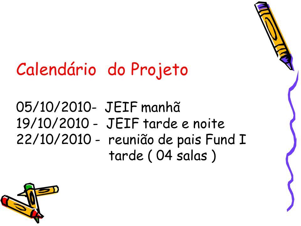 Calendário do Projeto 05/10/2010- JEIF manhã 19/10/2010 - JEIF tarde e noite 22/10/2010 - reunião de pais Fund I tarde ( 04 salas )