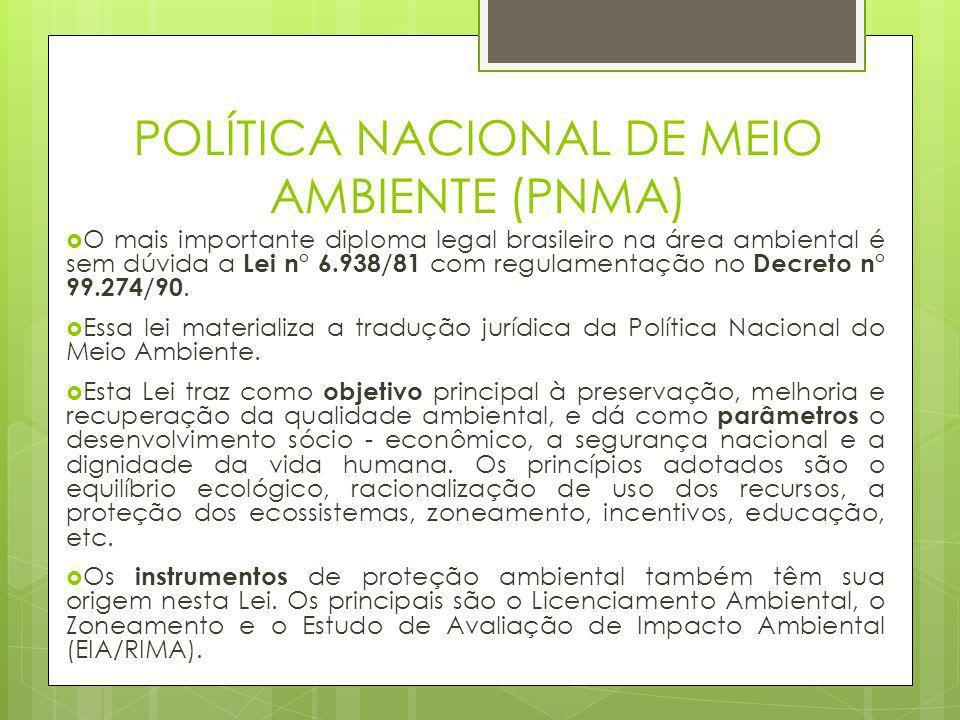 POLÍTICA NACIONAL DE MEIO AMBIENTE (PNMA)  O mais importante diploma legal brasileiro na área ambiental é sem dúvida a Lei n° 6.938/81 com regulament