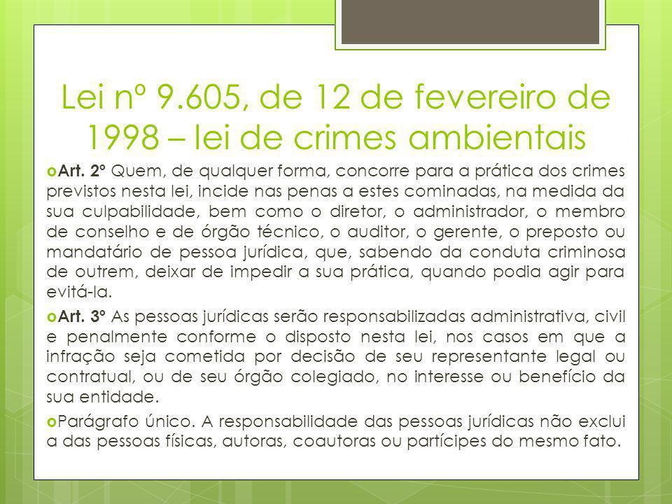 Lei nº 9.605, de 12 de fevereiro de 1998 – lei de crimes ambientais  Art. 2º Quem, de qualquer forma, concorre para a prática dos crimes previstos ne