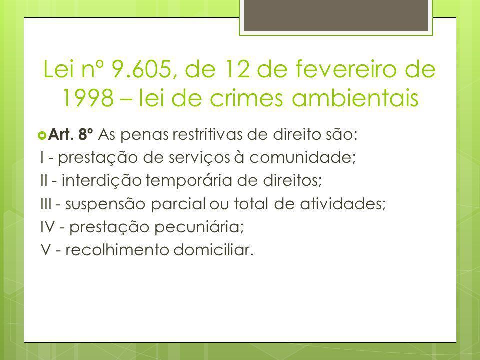 Lei nº 9.605, de 12 de fevereiro de 1998 – lei de crimes ambientais  Art. 8º As penas restritivas de direito são: I - prestação de serviços à comunid