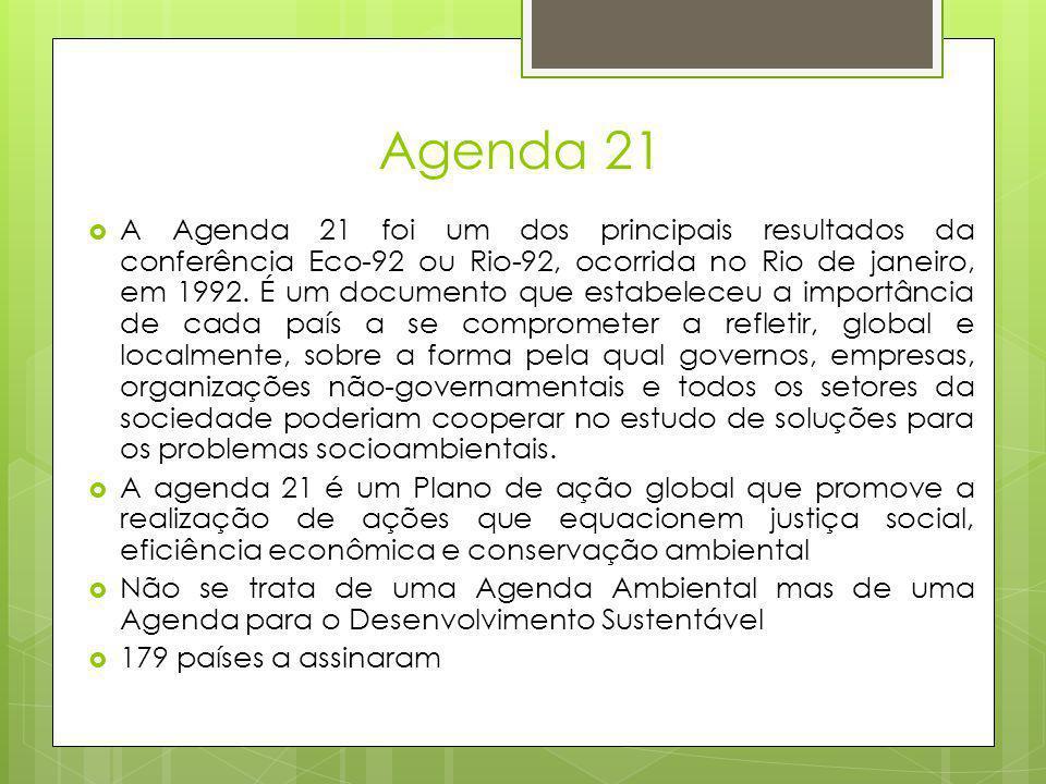 Agenda 21  A Agenda 21 foi um dos principais resultados da conferência Eco-92 ou Rio-92, ocorrida no Rio de janeiro, em 1992. É um documento que esta