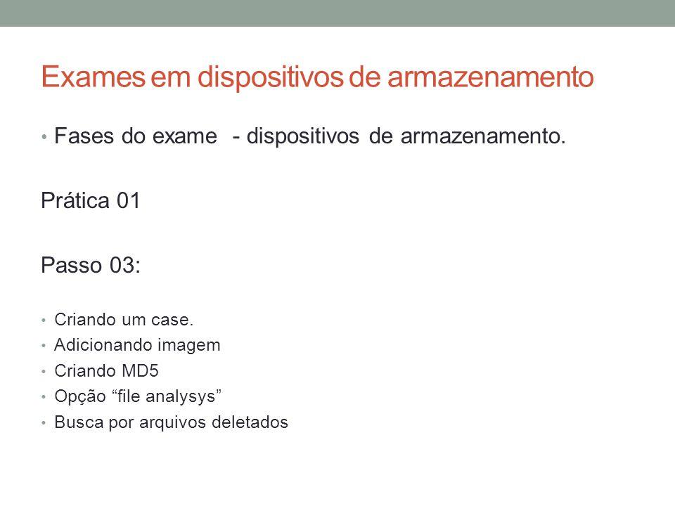 Exames em dispositivos de armazenamento • Fases do exame - dispositivos de armazenamento. Prática 01 Passo 03: • Criando um case. • Adicionando imagem