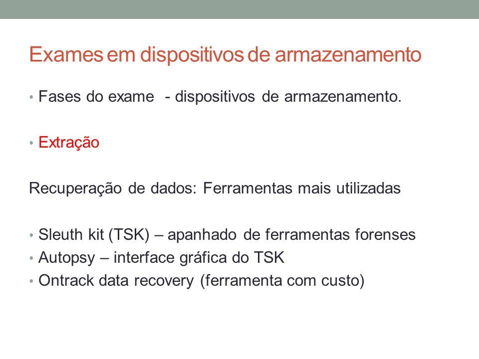 Exames em dispositivos de armazenamento • Fases do exame - dispositivos de armazenamento. • Extração Recuperação de dados: Ferramentas mais utilizadas