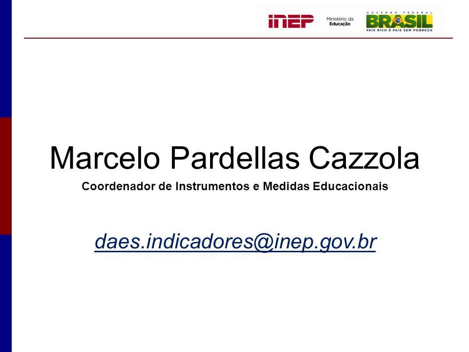 Marcelo Pardellas Cazzola Coordenador de Instrumentos e Medidas Educacionais daes.indicadores@inep.gov.br